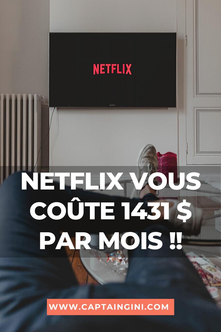 Netflix vous coûte 1431 $ par mois !!
